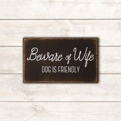 Beware of Wife Dog is Friendly is part of Funny dog signs - 8 thickness Sign Quotes, Funny Quotes, Sign Sayings, Funny Dog Signs, Funny Pets, Funny Animals, Sweet Shirt, Diy Signs, How To Distress Wood
