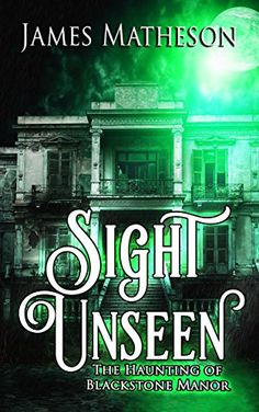Sight Unseen: The Haunting Of Blackstone Manor by James M... https://www.amazon.com/dp/B01N2HXAEM/ref=cm_sw_r_pi_dp_x_87vvyb8JYET39