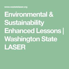 Environmental & Sustainability Enhanced Lessons | Washington State LASER Washington State, Sustainability, Literature, Environment, Author, Environmental Psychology, Writers, Sustainable Development, Literatura