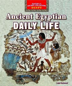 Ancient Egyptian Daily Life (Spotlight on Ancient Civilizations: Egypt) by Leigh Rockwood http://www.amazon.com/dp/1477708650/ref=cm_sw_r_pi_dp_Getfxb02AQ7N9