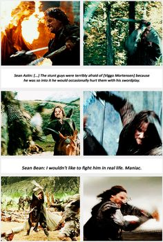 Sean Bean's comment is the best!  Also, Viggo used to carry his sword with him all the time offset as well.  Into restaurants and everything...
