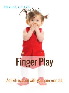 Productive Parenting: Preschool Activities - Finger Play - Late One-Year Old Activities