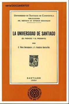 La Universidad de Santiago : (el pasado y el presente) / Ciriaco Pérez Bustamante e Sebastián González García-Paz ; limiar de Alfonso Mato
