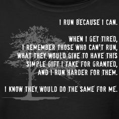 Someone on my TNT team told us this quote.  I wrote it on a fabric and pinned it to my shirt - the last time I ran in honor of Aunt Mary.  She passed a few weeks later.  Placed it with her when I paid my last respects. RIP Aunt Mary.