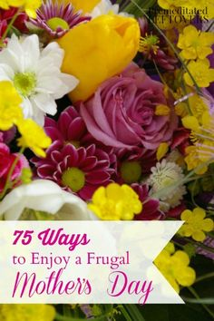 75 Ways to Enjoy a Frugal Mother's Day - Money saving tips and ideas to help you celebrate this Mother's Day even if you are on a budget.
