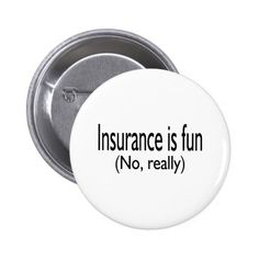 Insurance Is Fun No Really Pinback Button