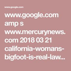 www.google.com amp s www.mercurynews.com 2018 03 21 california-womans-bigfoot-is-real-lawsuit-has-been-dismissed-for-now amp