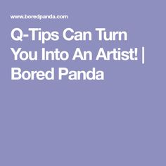 Q-Tips Can Turn You Into An Artist! | Bored Panda