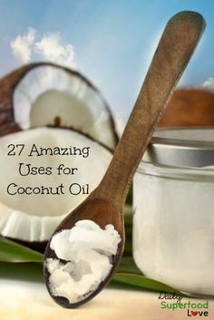 27 Astounding Coconut Oil Benefits & Uses for Your Health Inside & Out