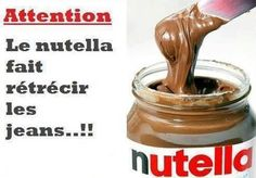 Be careful, Nutella causes the jeans to shrink...!!