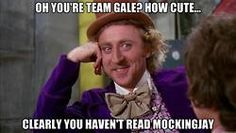 Mhmm. - My thoughts exactly when we were watching the movie, and my mom said she liked Gale better than Peeta.