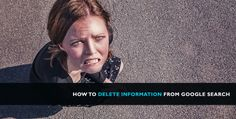 How to delete information from Google Search ?