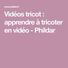 Vidéos tricot : apprendre à tricoter en vidéo - Phildar Knitting Patterns, Diy, Craft, Tejidos, Learn How To Knit, Couture Facile, Sew, Crafts, Hand Crafts