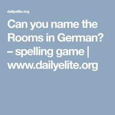 Can you name the Rooms in German? – spelling game | www.dailyelite.org Spelling Games, German, Names, Rooms, Education, Learning, Deutsch, Bedrooms, German Language