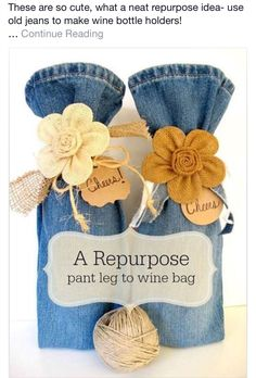 Love this. Repurposed Jean Legs to Wine Bottle Gift Bags. Fun with burlap ties.