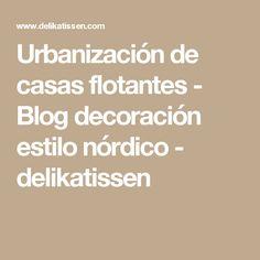 Urbanización de casas flotantes - Blog decoración estilo nórdico - delikatissen