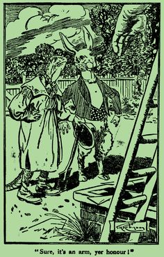 'Sure, its an arm, yer honour!' Illustration by Thomas Heath Robinson from 'Alice's Adventures in Wonderland – Illustrated by Charles Pears and Thomas Heath Robinson' Featuring a tortoise and a hare.  http://www.amazon.com/gp/product/1473307023/ref=as_li_tl?ie=UTF8&camp=1789&creative=9325&creativeASIN=1473307023&linkCode=as2&tag=reaboo09-20&linkId=UADN5XCEU3W43C72