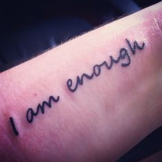 """I am enough."" My tattoo only a half hour after it was done. I just love everything about it - the placement, the font, the phrase"