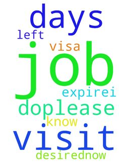 Please pray for me to get a job as I - Please pray for me to get a job as I desired..now I am on visit visa only 10days more left to expire....I dont know what to do....please pray for y request.. Posted at: https://prayerrequest.com/t/oEQ #pray #prayer #request #prayerrequest