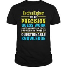 Electrical Engineer we do precision guess work based on unreliable data