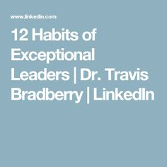 12 Habits of Exceptional Leaders   Dr. Travis Bradberry   LinkedIn