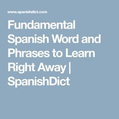 Fundamental Spanish Word and Phrases to Learn Right Away | SpanishDict