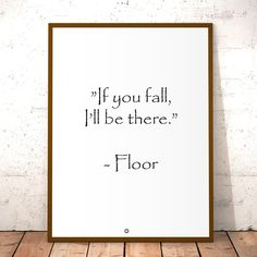 """Plakater med tekst """"If you fall, I'll be there"""" - Floor"""