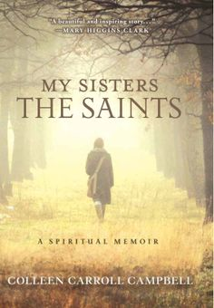"""Shower of Roses: A Mother's Day Giveaway of """"My Sisters the Saints"""" book and """"Feminine Genius"""" talk by Colleen Carroll Campbell"""