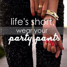Life's short, wear your party pants! sequin love <3