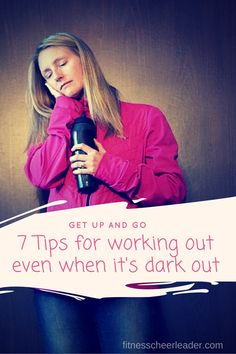 Get up and go - 7 Tips for working out even when it's dark out #fitness