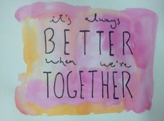 It's always better when we're together #love #quotes #lyrics #watercolor
