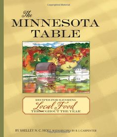 The Minnesota Table: Recipes for Savoring Local Food throughout the Year: Shelley N. C. Holl, B.J. Carpenter: 9780760336267: Amazon.com: Books