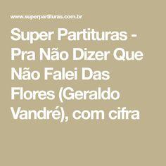 Super Partituras - Pra Não Dizer Que Não Falei Das Flores (Geraldo Vandré), com cifra