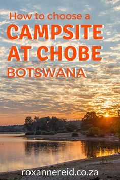 Visiting Botswana's Chobe National Park? Here's how to choose a campsite at Chobe. Pin this to your board. #Africa #travel #camping