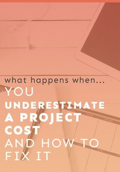 What happens when you underestimate a project cost and how to fix it!