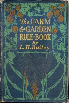"Illustrated cover for antique book, ""The Farm & Garden Rule-Book,"" by L. H. Bailey #book #illustration #garden #farm #Bailey"
