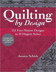 Quilting by Design: 155 Free-Motion Designs in 10 Elegant Suites: Jessica Schick: 9781607059936: Amazon.com: Books