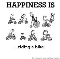 Happiness is riding a bike.
