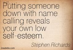 quotes about low down people | Richards : Putting someone down with name calling…