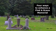 Four ways to enhance a Find A Grave Memorial http://www.examiner.com/article/four-ways-to-enhance-a-find-a-grave-memorial #genealogy
