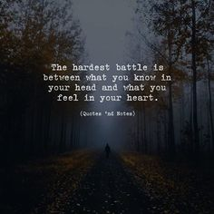 The hardest battle is between what you know in your head and what you feel in your heart. —via http://ift.tt/2eY7hg4