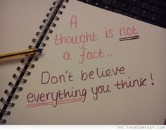 A thought is not a fact don't believe everything you think