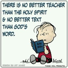 Jesus Christ is the the Word of God. There is no better teacher than the Holy Spirit. Read the text of holy scripture - the Bible! Christian Life, Christian Quotes, Christian School, Bible Scriptures, Bible Quotes, Snoopy Quotes, Peanuts Quotes, Faith In God, Spiritual Quotes