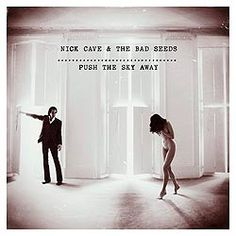 Nick Cave & The bad seeds  Push the sky away away (Popstock!)    http://www.arndigital.com/cultura-y-sociedad/noticias/5377/discos-y-conciertos/