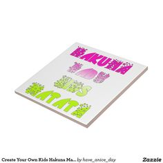Create Your Own Kids Hakuna Matata Gifts Ceramic Tile Display your favorite photos, images, and #quotes on this #vibrant #ceramic #tile