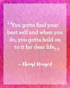 "Cheryl Strayed: ""You gotta find your best self and when you do, you gotta hold on to it for dear life."" Click through to read more inspiring New Year's quotes to motivate your year."