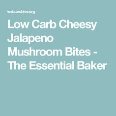 Low Carb Cheesy Jalapeno Mushroom Bites - The Essential Baker