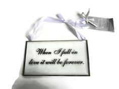 NEXT GLASS WHEN I FALL IN LOVE IT WILL BE FOREVER SIGN WALL ART HANGING PLAQUE