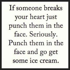 Well.........metaphorically speaking....Just imagine punching them and then go get some ice cream!!