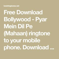 Free Download Bollywood - Pyar Mein Dil Pe (Mahaan) ringtone to your mobile phone. Download ringtone Pyar Mein Dil Pe (Mahaan) free, no any charge and high quality. Best Ringtones, Ringtone Download, Bollywood, Free, Iphone